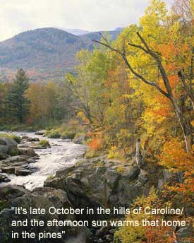 """It's late October in the hills of Caroline/And the afternoon sun warms that home in the pines"""
